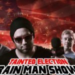 Rain Man Show: Tainted Election PT. 1
