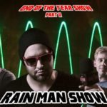 Rain Man Show: End of the Year Show PT. 2