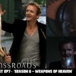 The Crossroads Videocast (EP7): 'Season 6 – Weapons of Heaven' – Discussion